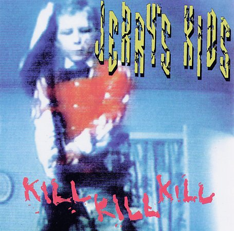 Jerry's Kids - Kill Kill Kill 1989