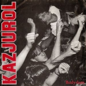 Kazjurol - Bodyslam - 1991