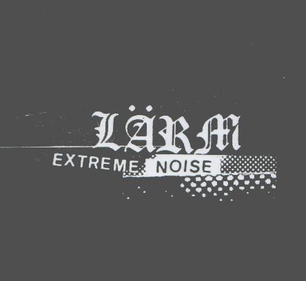 Lärm - Extreme Noise 1981/1987
