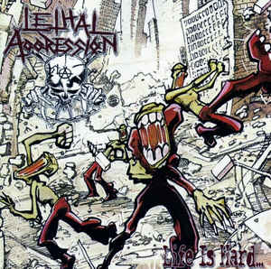 Lethal Aggression - Life Is Hard...But That's No Excuse At All! - 1988/1990