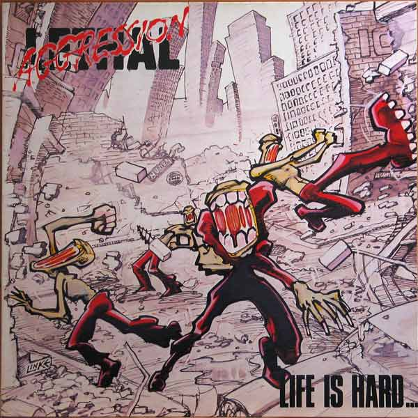Lethal Aggression - Life Is Hard...But That's No Excuse At All! - 1988