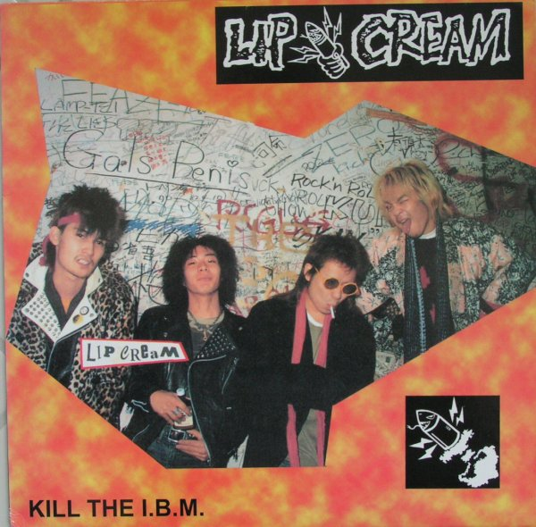 Lip Cream - Kill The I.B.M 1984/1985