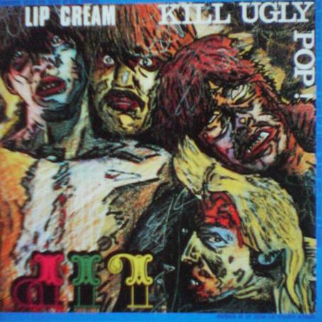 Lip Cream - Kill Ugly Pop 1986