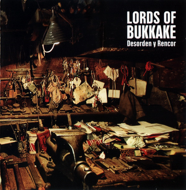 Lords Of Bukkake - Desorden Y Rencor - 2010
