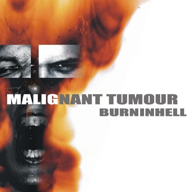Malignant Tumour - Burninhell - 2005