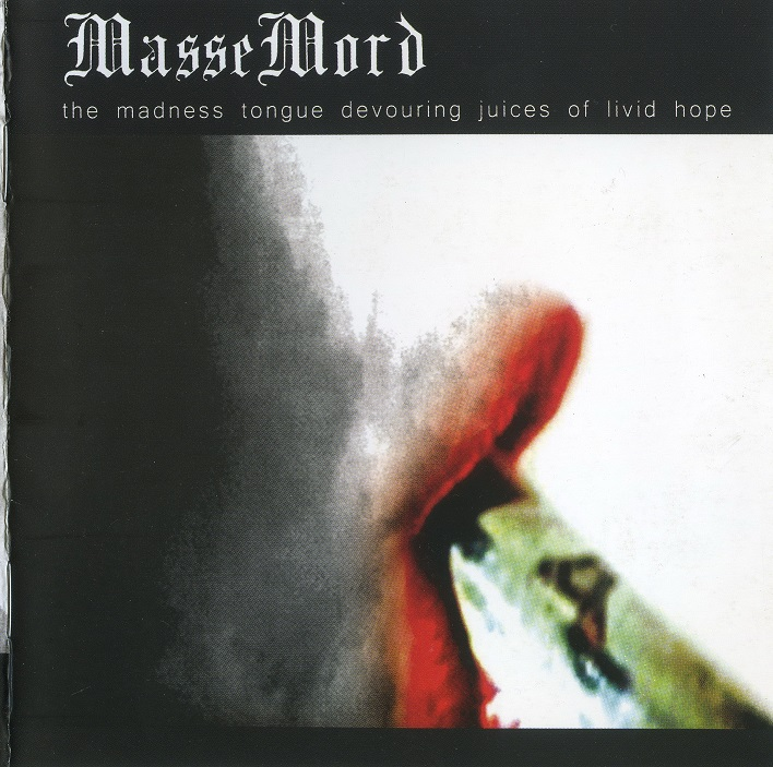 Massemord - The Madness Tongue Devouring Juices Of Livid Hope - 2010