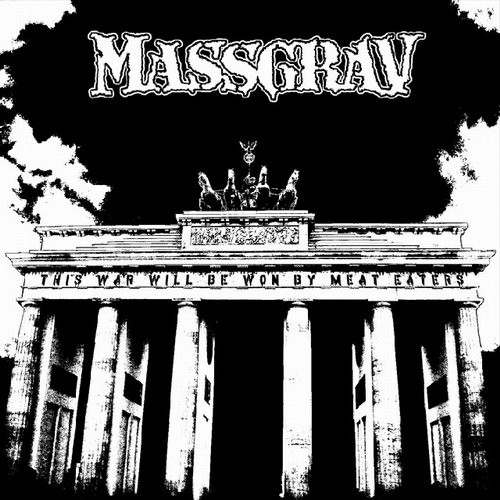Massgrav - This War Will Be Won By Meat Eaters - 2008