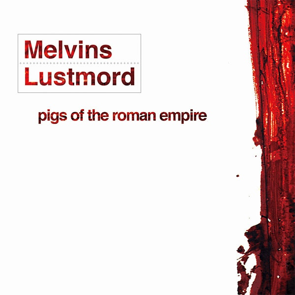 Lustmord, Melvins - Pigs Of The Roman Empire - 2004