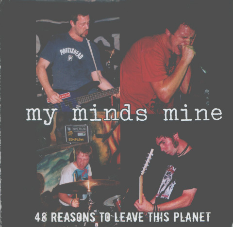 My Minds Mine - 48 Reasons To Leave This Planet 2004