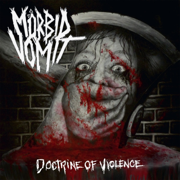 Mörbid Vomit - Doctrine Of Violence - 2015