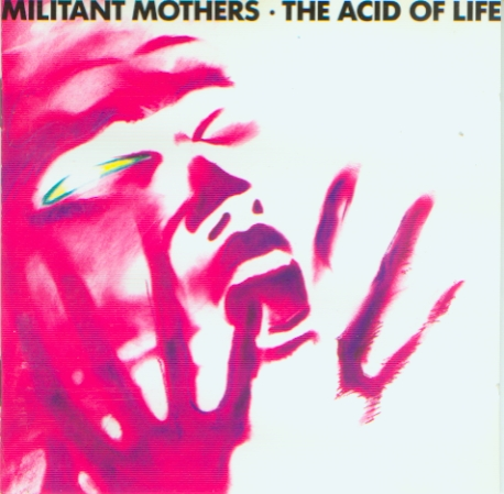 Militant Mothers - The Acid Of Life - 1989