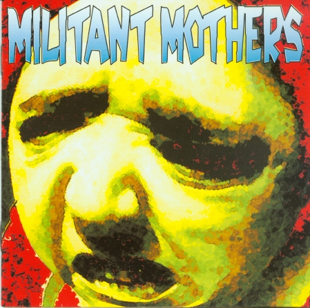 Militant Mothers - Man-Made Mad Clones - 1991