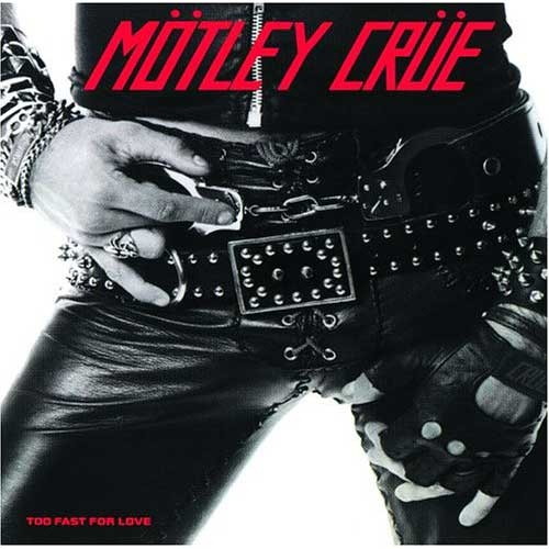 Mötley Crüe - Too Fast For Love - 1982