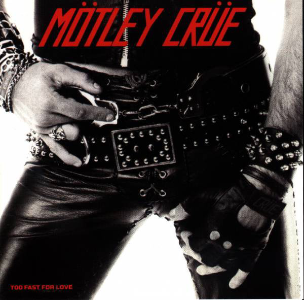 Mötley Crüe - Too Fast For Love - 1999