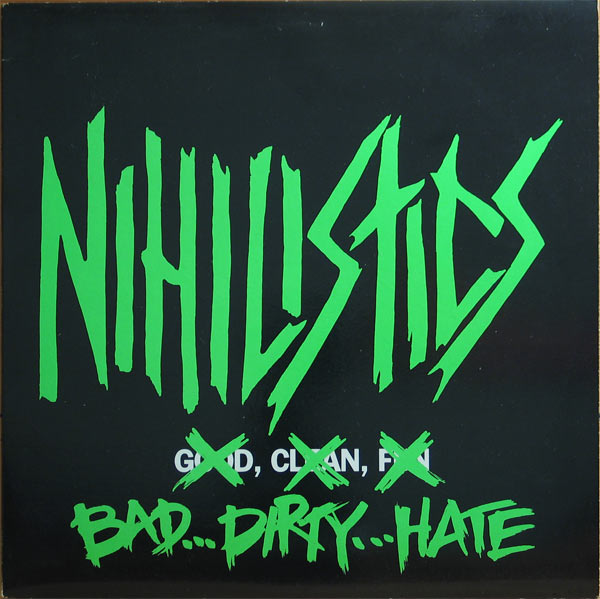 Nihilistics - Bad Dirty Hate 1989