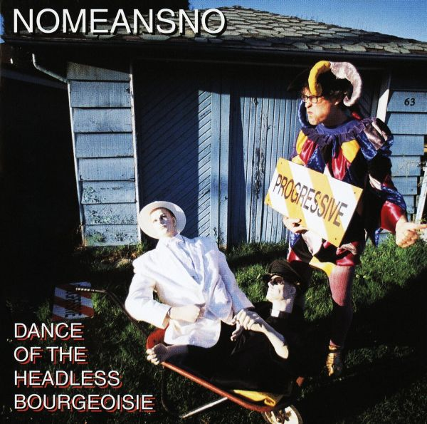 Nomeansno - Dance Of The Headless Bourgeoisie 1998