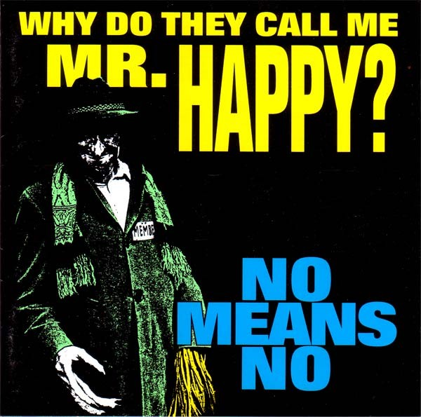 Nomeansno - Why Do They Call Me Mr. Happy? 1993