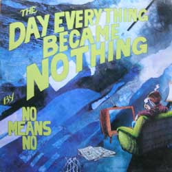 Nomeansno - The Day Everything Became Nothing 1988