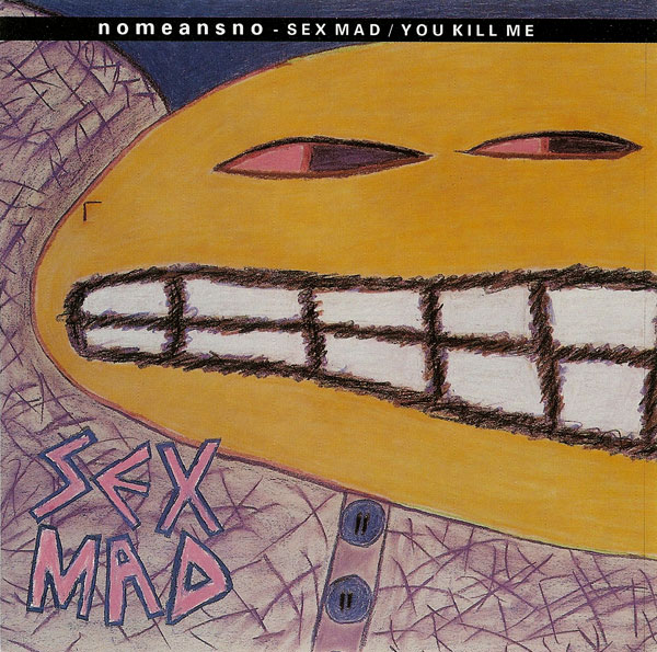 Nomeansno - Sex Mad / You Kill Me 1985/1986