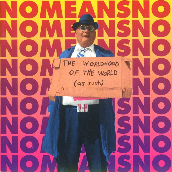 Nomeansno - The Worldhood Of The World (As Such) 1995
