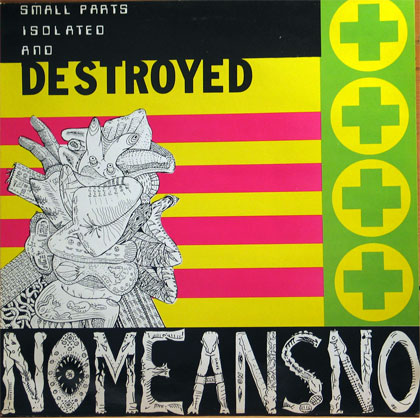 Nomeansno - Small Parts Isolated And Destroyed 1988