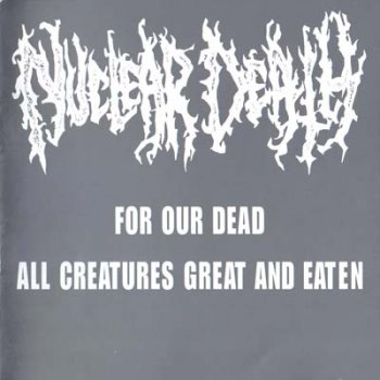 Nuclear Death - For Our Dead-All Creatures Great And Eaten 1992