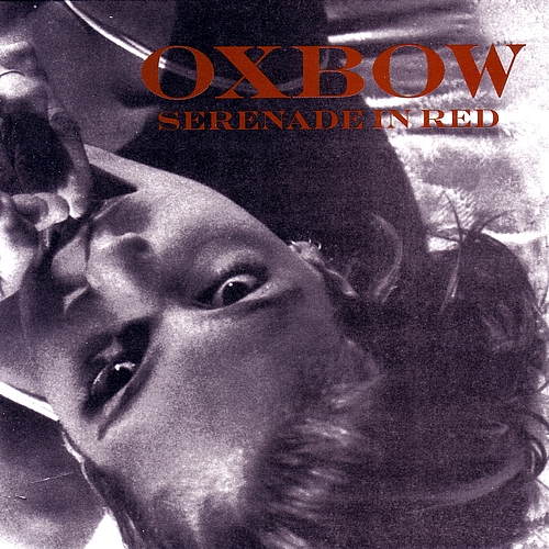 Oxbow - Serenade In Red 1997