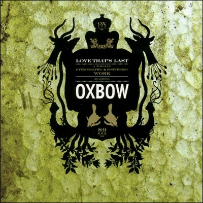 Oxbow - Love That's Last-A Wholly Hypnographic & Disturbing Work Regarding Oxbow 2006