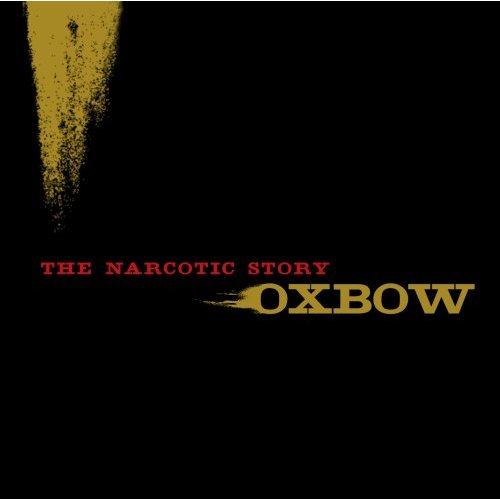 Oxbow - The Narcotic Story 2007