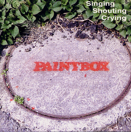 Paintbox - Singing Shouting Crying 1999