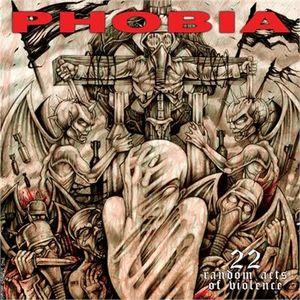 Phobia - 22 Random Acts Of Violence - 2008