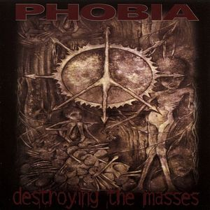 Phobia - Destroying The Masses - 1999