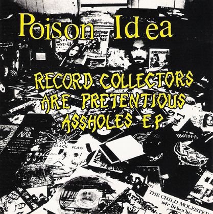 Poison Idea - Record Collectors Are Pretentious Assholes 1984