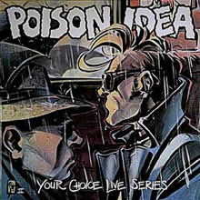 Poison Idea - Your Choice Live Series 1993/1995
