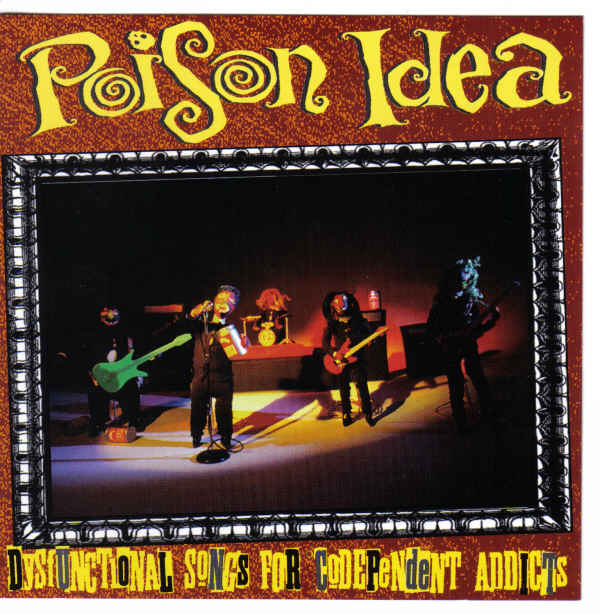 Poison Idea - Dysfunctional Songs For Codependent Addicts 1989