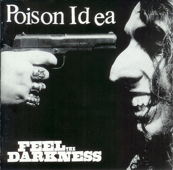 Poison Idea - Feel The Darkness 1990
