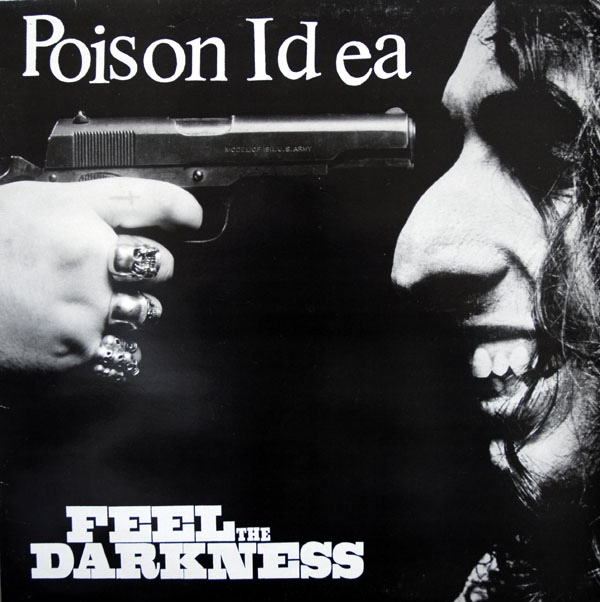 Poison Idea - Feel The Darkness - 1990