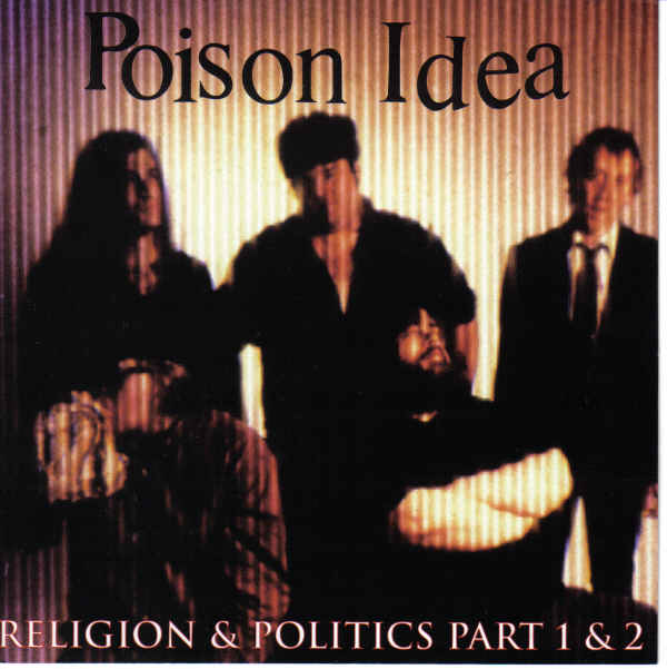 Poison Idea - Religion & Politics Part 1 & 2 1993