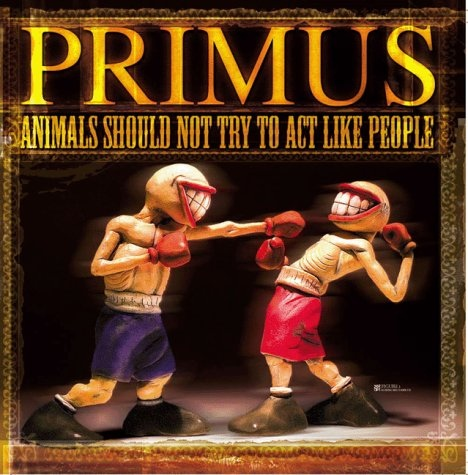 Primus - Animals Should Not Try To Act Like People - 2003