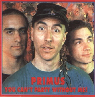 Primus - You Can't Party Without Me! - 1994