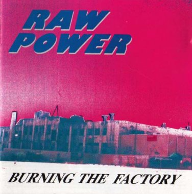 Raw Power - Burning The Factory - 1996