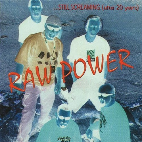 Raw Power - Still Screaming (After 20 Years) - 2003