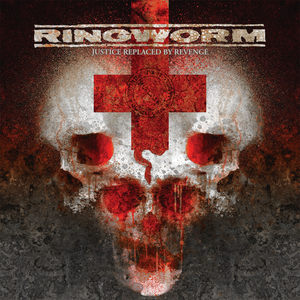 Ringworm - Justice Replaced By Revenge 2005