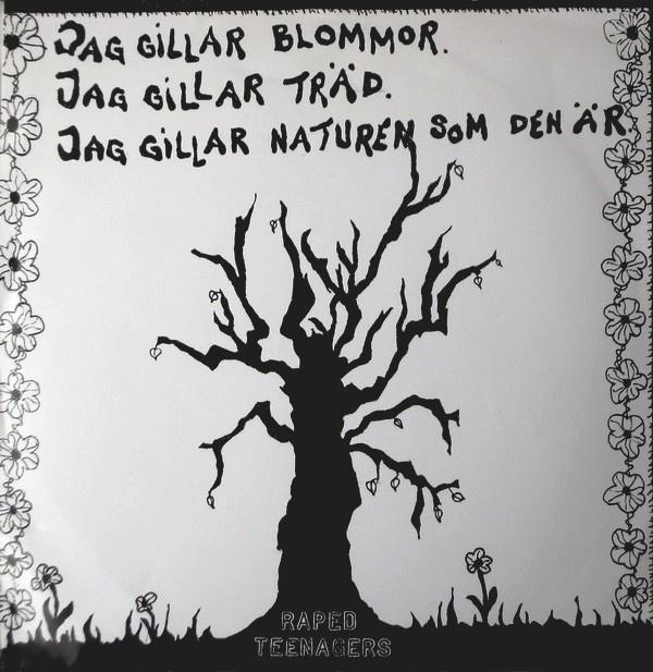 Raped Teenagers - Jag Gillar Blommor. Jag Gillar Träd. Jag Gillar Naturen Som Den Är 7'' 1986
