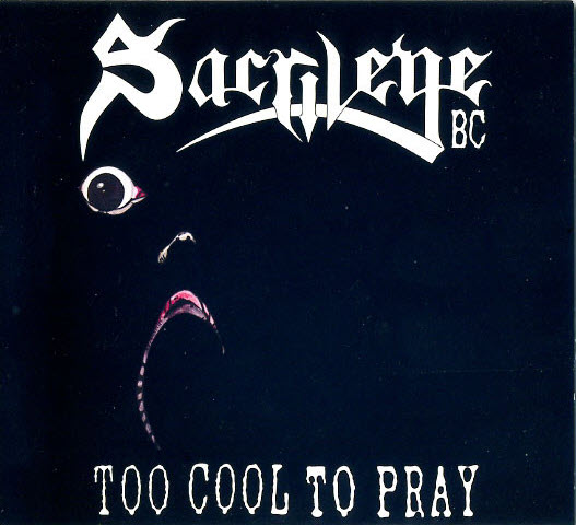 Sacrilege B.C. - Too Cool To Pray - 1988