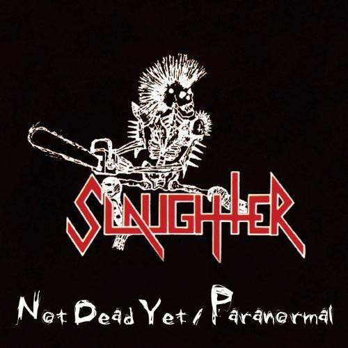 Slaughter - Not Dead Yet / Paranormal - 1988/1991