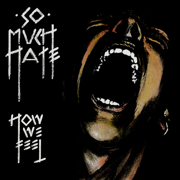 So Much Hate - How We Feel 1987