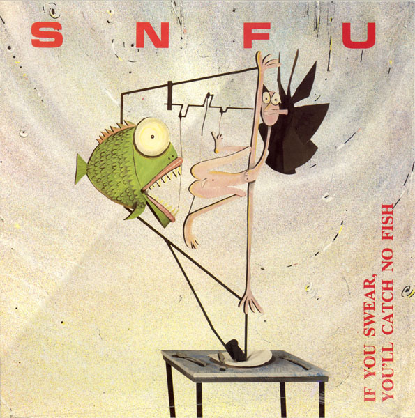 SNFU - If You Swear, You'll Catch No Fish - 1986