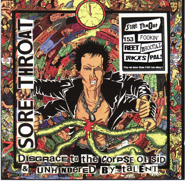 Sore Throat – Disgrace To The Corpse Of Sid / Unhindered By Talent - 1989/2010