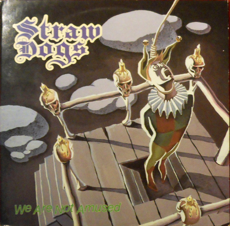 Straw Dogs - We Are Not Amused (Under The Hammer) 1986
